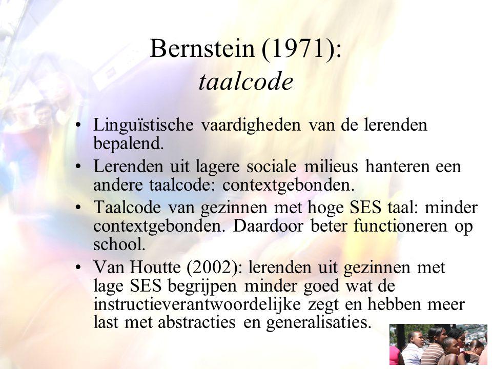 Bernstein (1971): taalcode Linguïstische vaardigheden van de lerenden bepalend. Lerenden uit lagere sociale milieus hanteren een andere taalcode: cont