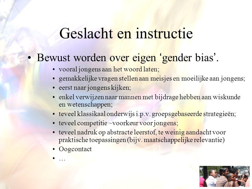 Geslacht en instructie Bewust worden over eigen 'gender bias'. vooral jongens aan het woord laten; gemakkelijke vragen stellen aan meisjes en moeilijk