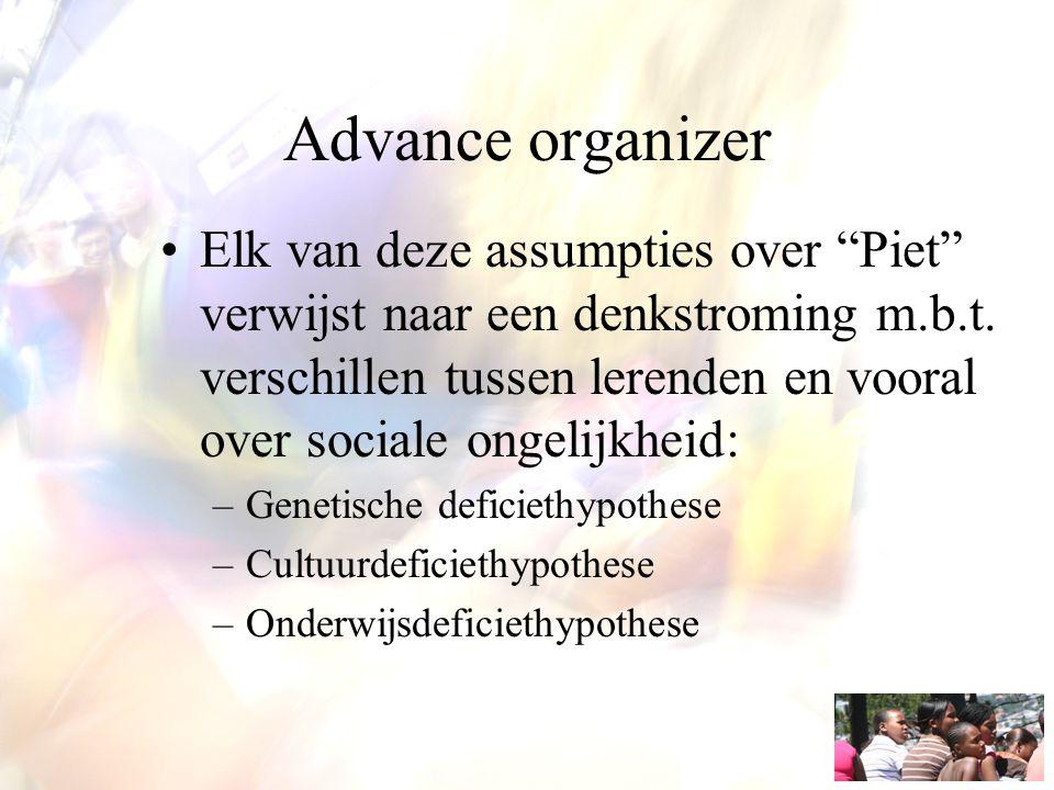 """Advance organizer Elk van deze assumpties over """"Piet"""" verwijst naar een denkstroming m.b.t. verschillen tussen lerenden en vooral over sociale ongelij"""