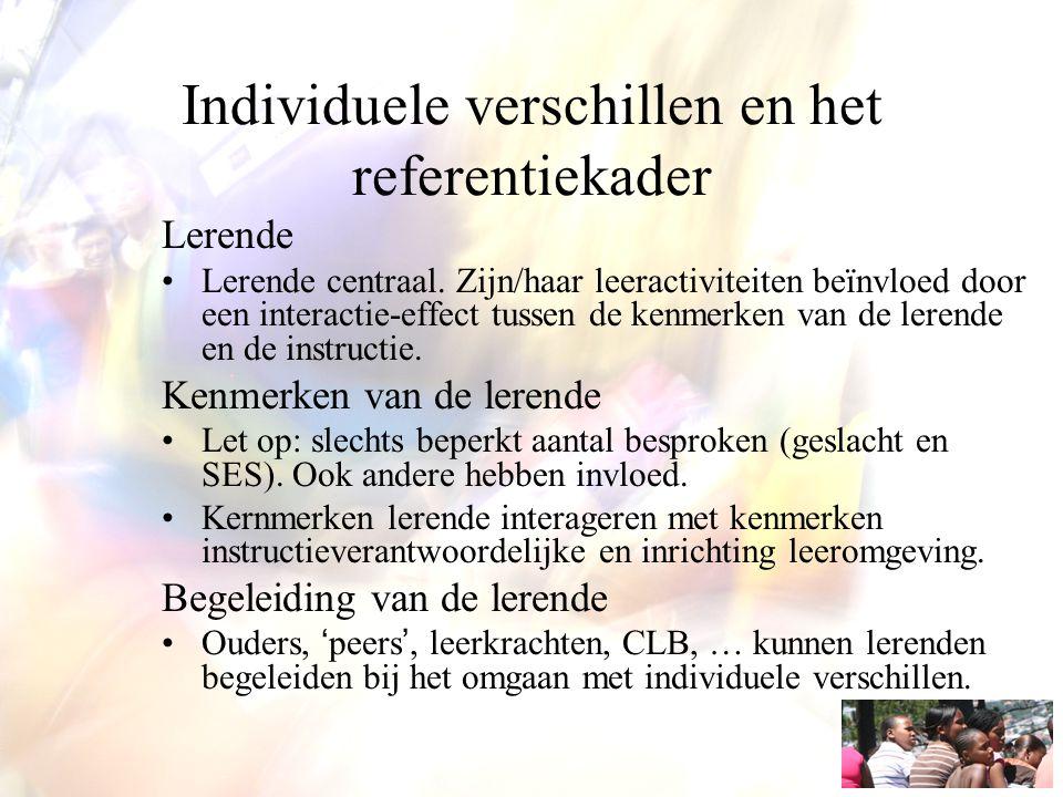 Individuele verschillen en het referentiekader Lerende Lerende centraal. Zijn/haar leeractiviteiten beïnvloed door een interactie-effect tussen de ken