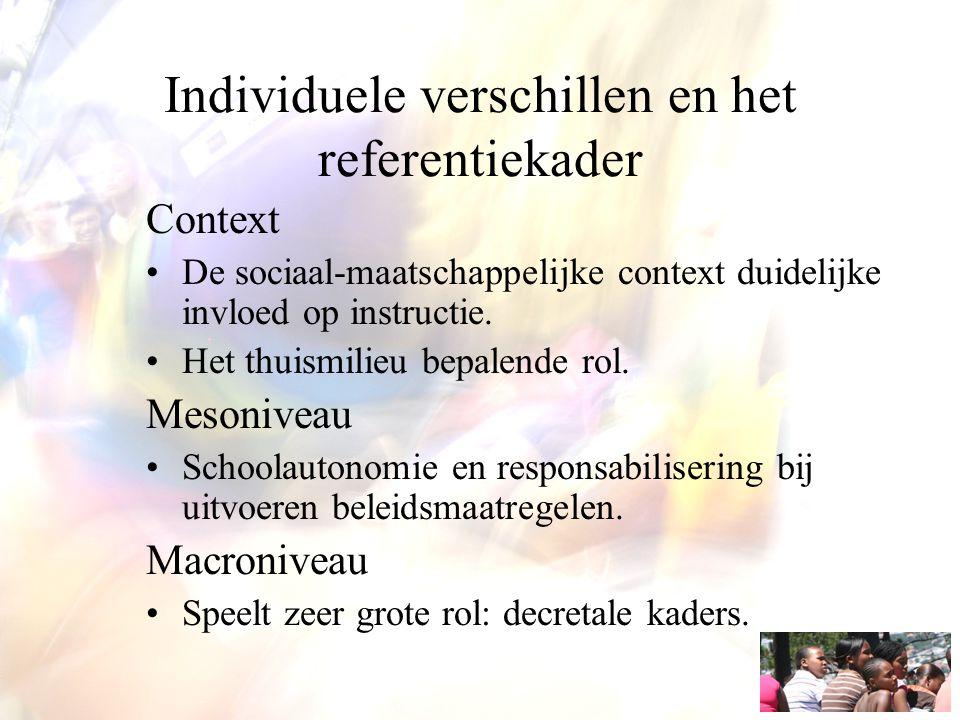 Individuele verschillen en het referentiekader Context De sociaal-maatschappelijke context duidelijke invloed op instructie. Het thuismilieu bepalende