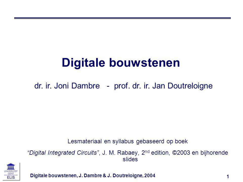 "Digitale bouwstenen, J. Dambre & J. Doutreloigne, 2004 1 Digitale bouwstenen Lesmateriaal en syllabus gebaseerd op boek ""Digital Integrated Circuits"","
