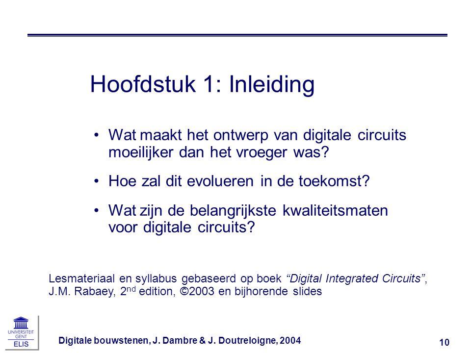 Digitale bouwstenen, J. Dambre & J. Doutreloigne, 2004 10 Hoofdstuk 1: Inleiding Wat maakt het ontwerp van digitale circuits moeilijker dan het vroege