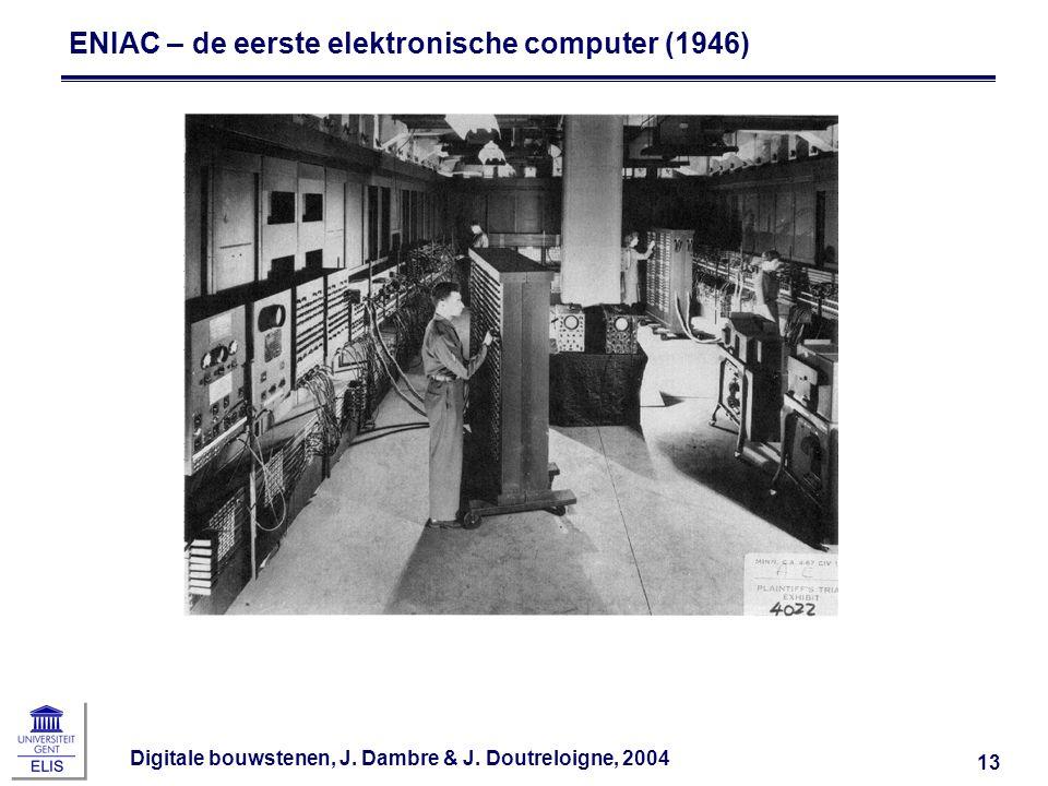 Digitale bouwstenen, J. Dambre & J. Doutreloigne, 2004 13 ENIAC – de eerste elektronische computer (1946)