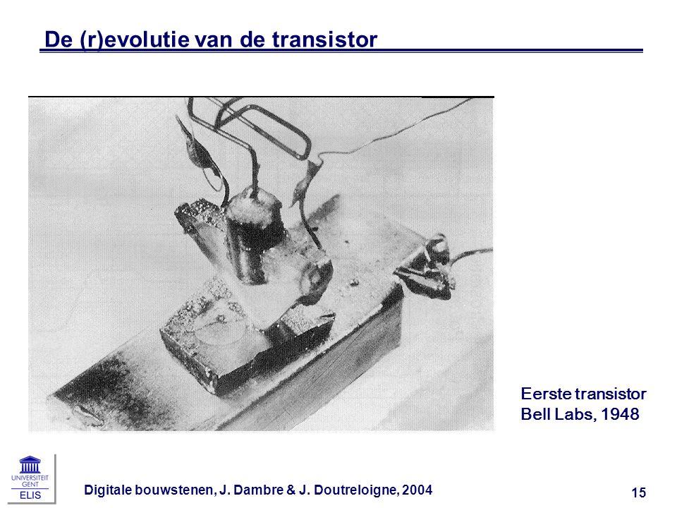 Digitale bouwstenen, J. Dambre & J. Doutreloigne, 2004 15 De (r)evolutie van de transistor Eerste transistor Bell Labs, 1948