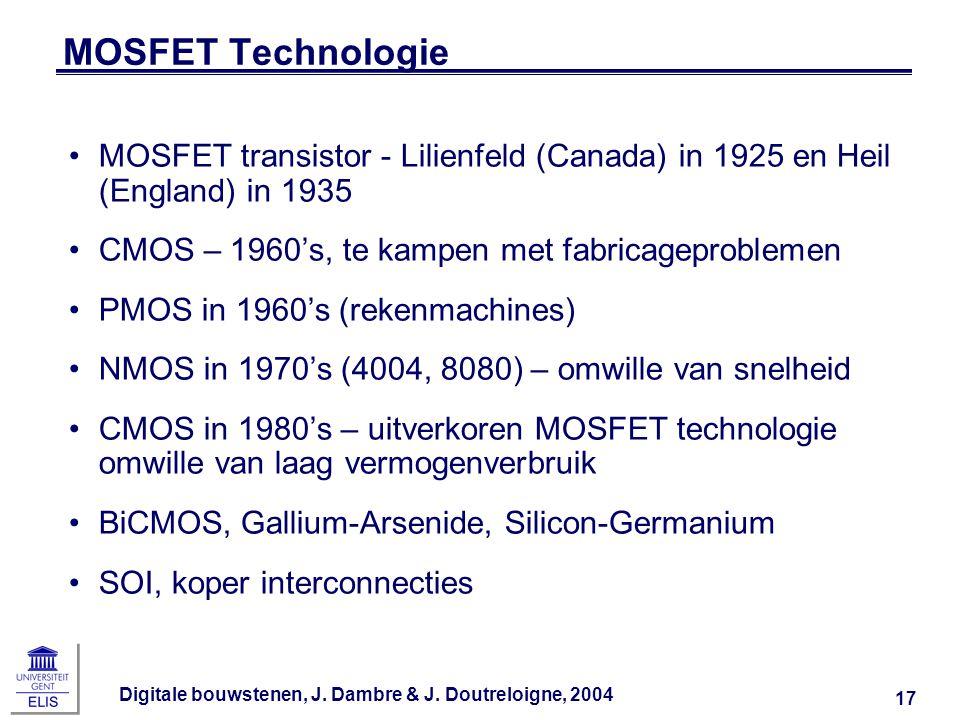 Digitale bouwstenen, J. Dambre & J. Doutreloigne, 2004 17 MOSFET Technologie MOSFET transistor - Lilienfeld (Canada) in 1925 en Heil (England) in 1935
