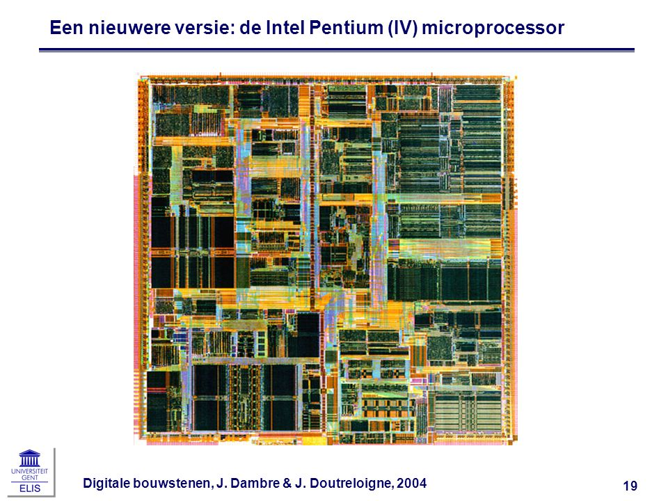 Digitale bouwstenen, J. Dambre & J. Doutreloigne, 2004 19 Een nieuwere versie: de Intel Pentium (IV) microprocessor