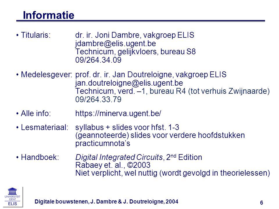 Digitale bouwstenen, J. Dambre & J. Doutreloigne, 2004 6 Informatie Titularis:dr. ir. Joni Dambre, vakgroep ELIS jdambre@elis.ugent.be Technicum, geli