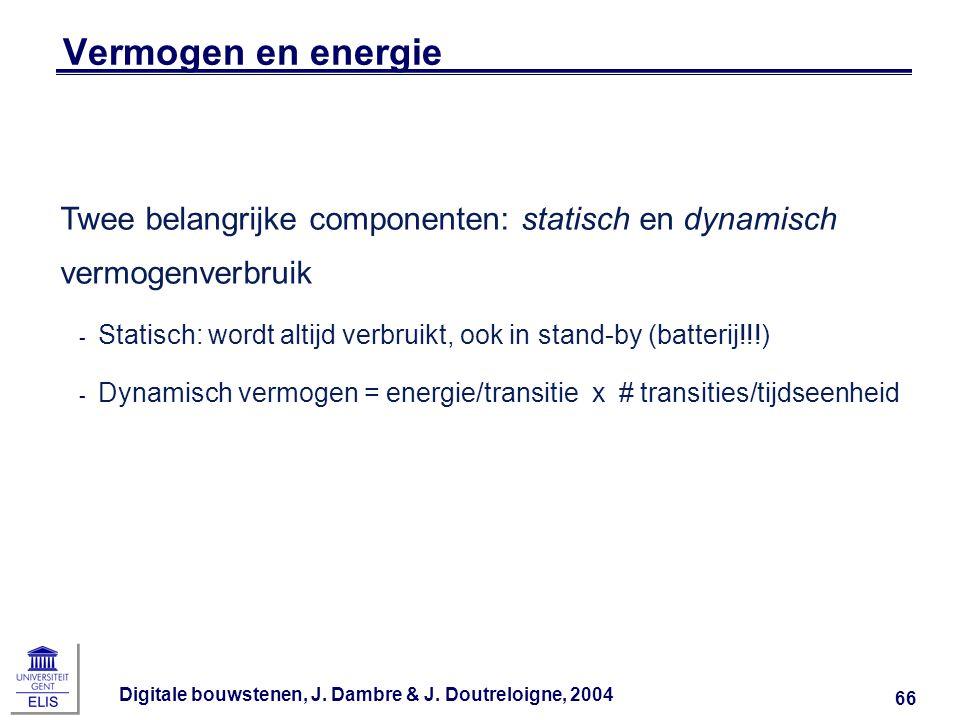 Digitale bouwstenen, J. Dambre & J. Doutreloigne, 2004 66 Vermogen en energie Twee belangrijke componenten: statisch en dynamisch vermogenverbruik ‑ S