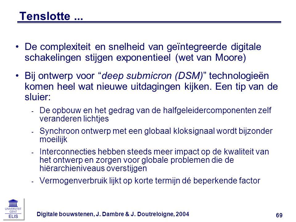 Digitale bouwstenen, J. Dambre & J. Doutreloigne, 2004 69 Tenslotte... De complexiteit en snelheid van geïntegreerde digitale schakelingen stijgen exp