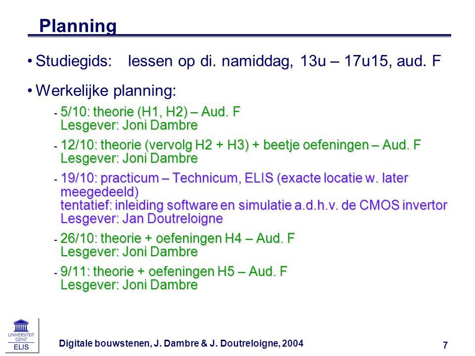 Digitale bouwstenen, J. Dambre & J. Doutreloigne, 2004 7 Planning Studiegids:lessen op di. namiddag, 13u – 17u15, aud. F Werkelijke planning: ‑ 5/10: