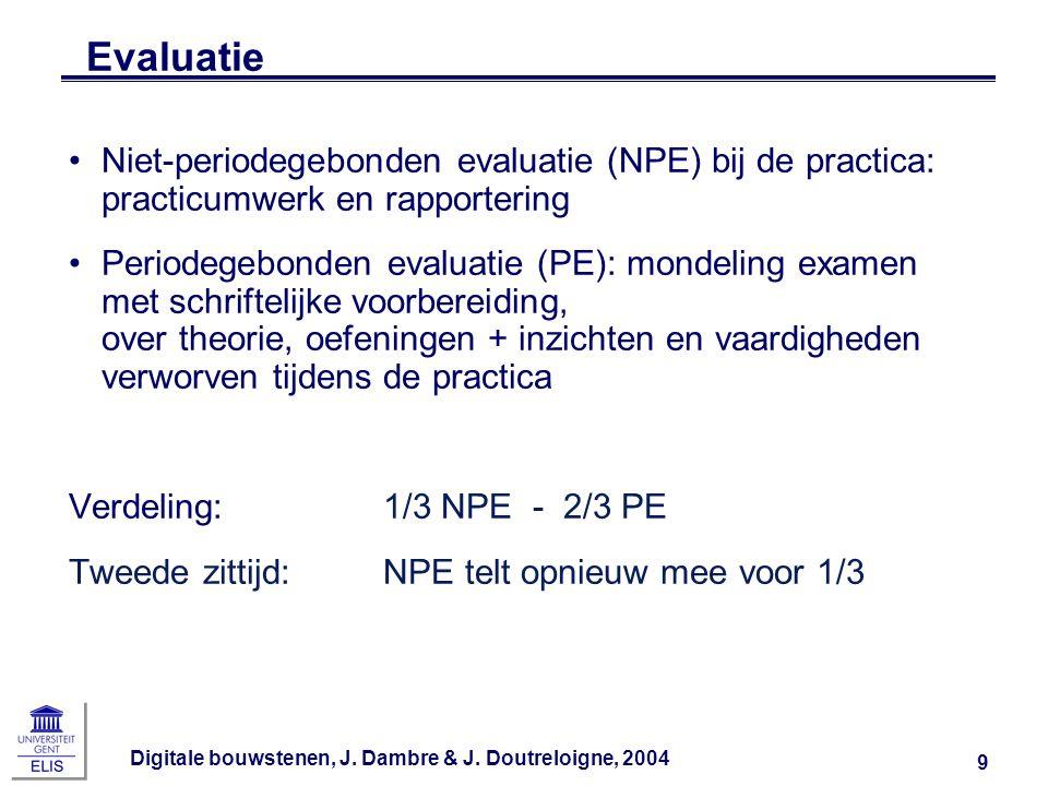 Digitale bouwstenen, J. Dambre & J. Doutreloigne, 2004 9 Evaluatie Niet-periodegebonden evaluatie (NPE) bij de practica: practicumwerk en rapportering