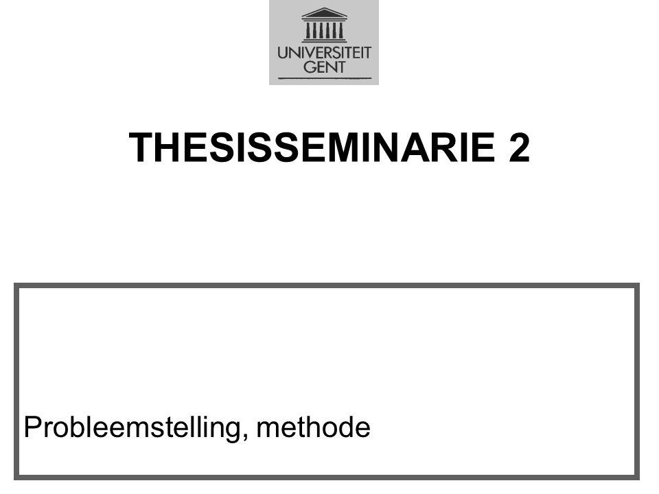 THESISSEMINARIE 2 VAKGROEP EXPERIMENTEEL-KLINISCHE EN GEZONDHEIDSPSYCHOLOGIE Probleemstelling, methode