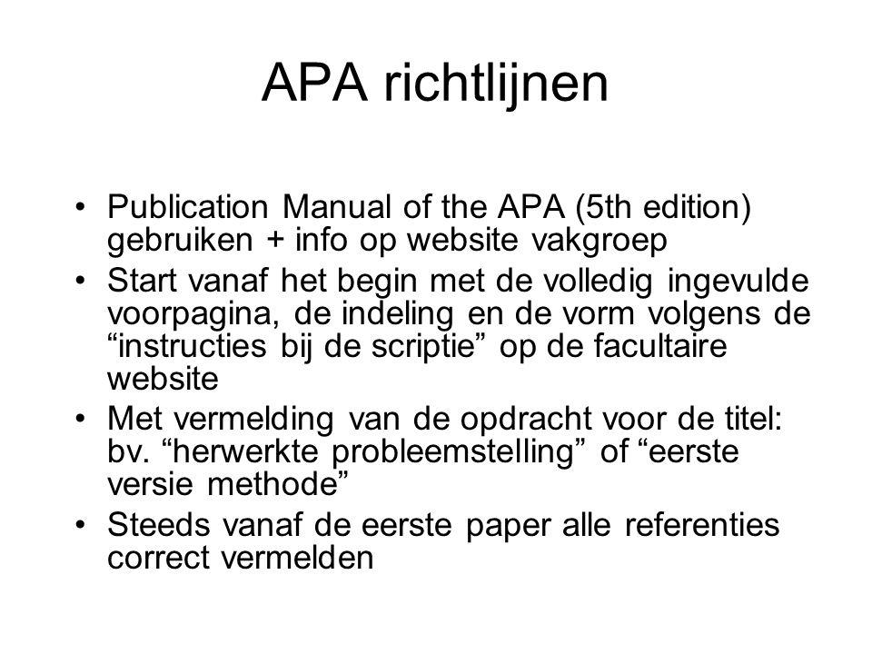 APA richtlijnen Publication Manual of the APA (5th edition) gebruiken + info op website vakgroep Start vanaf het begin met de volledig ingevulde voorp