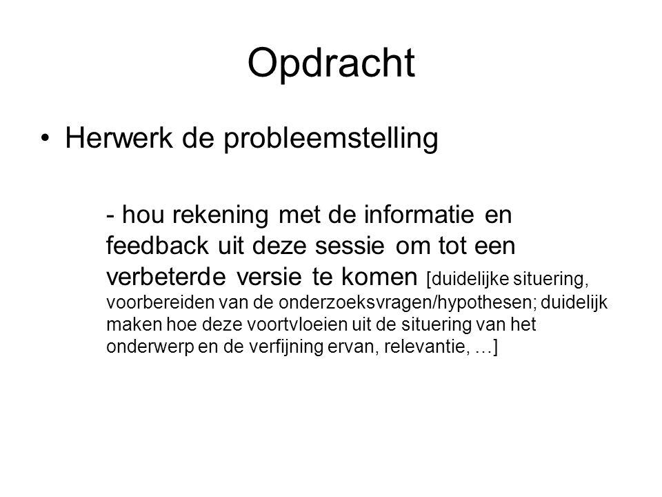 Opdracht Herwerk de probleemstelling - hou rekening met de informatie en feedback uit deze sessie om tot een verbeterde versie te komen [duidelijke si