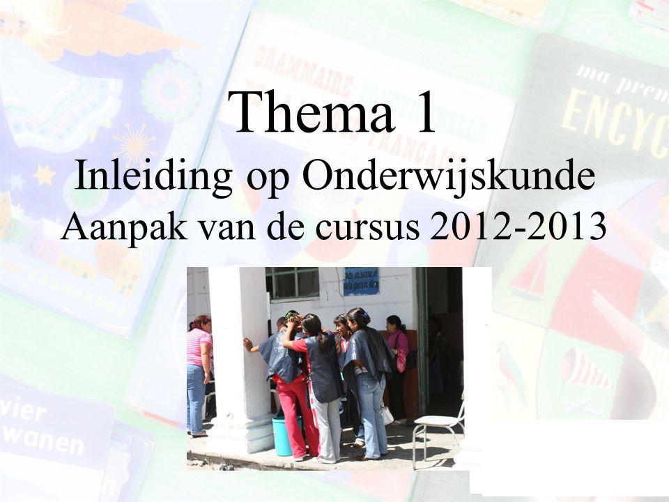 Thema 1 Inleiding op Onderwijskunde Aanpak van de cursus 2012-2013