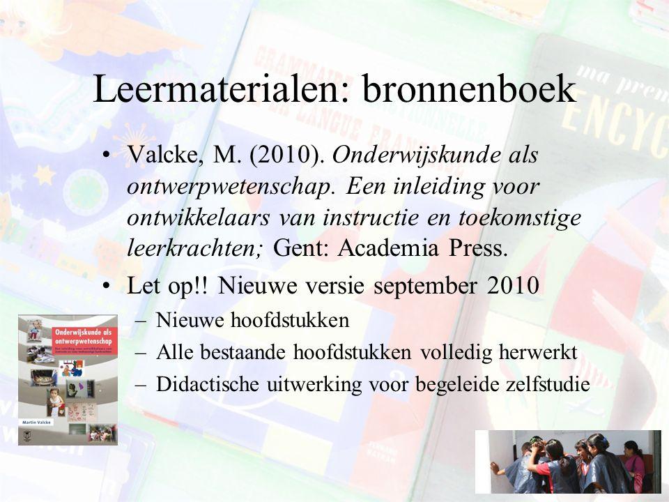 Leermaterialen: bronnenboek Valcke, M. (2010). Onderwijskunde als ontwerpwetenschap. Een inleiding voor ontwikkelaars van instructie en toekomstige le