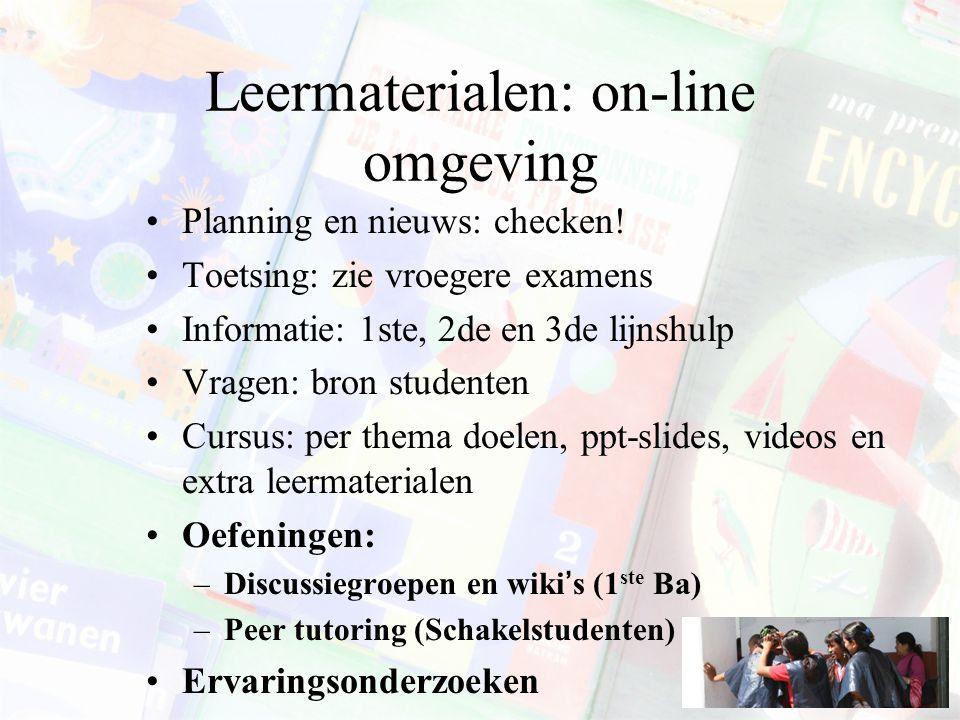 Leermaterialen: on-line omgeving Planning en nieuws: checken! Toetsing: zie vroegere examens Informatie: 1ste, 2de en 3de lijnshulp Vragen: bron stude