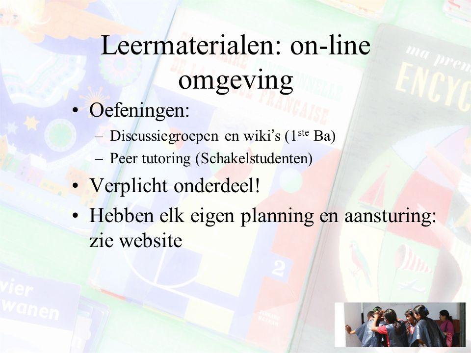 Leermaterialen: on-line omgeving Oefeningen: –Discussiegroepen en wiki's (1 ste Ba) –Peer tutoring (Schakelstudenten) Verplicht onderdeel! Hebben elk