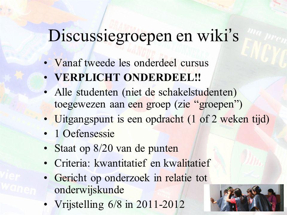 Discussiegroepen en wiki's Vanaf tweede les onderdeel cursus VERPLICHT ONDERDEEL!! Alle studenten (niet de schakelstudenten) toegewezen aan een groep