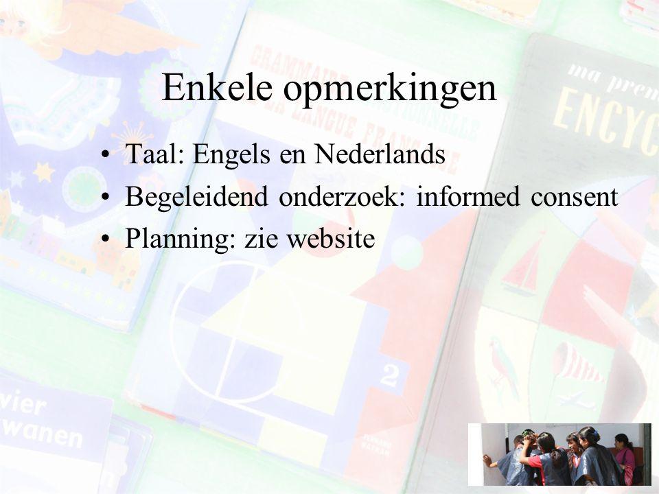 Enkele opmerkingen Taal: Engels en Nederlands Begeleidend onderzoek: informed consent Planning: zie website