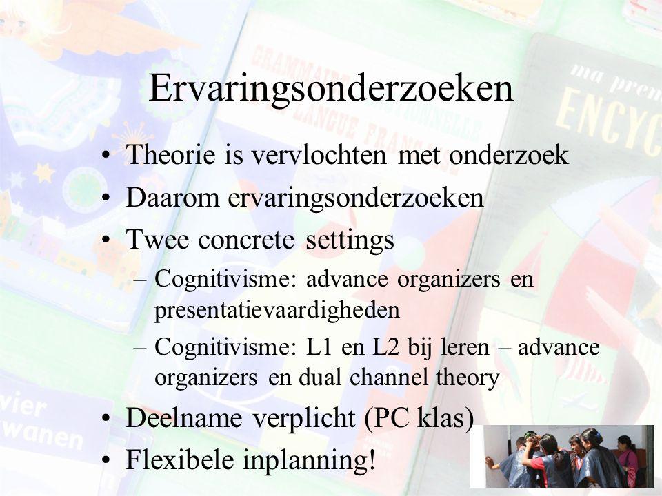 Ervaringsonderzoeken Theorie is vervlochten met onderzoek Daarom ervaringsonderzoeken Twee concrete settings –Cognitivisme: advance organizers en pres
