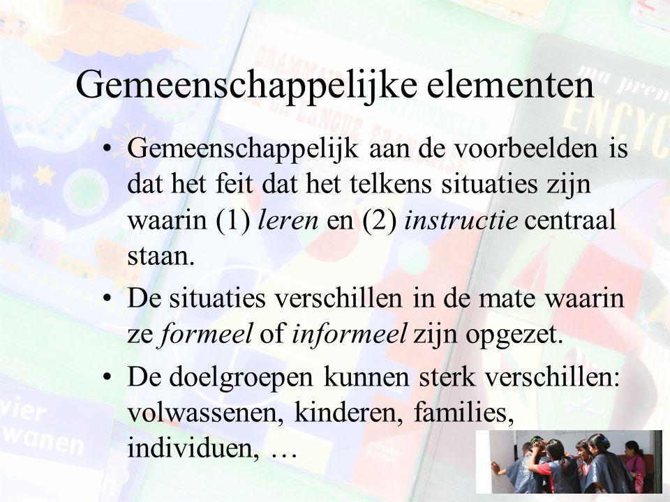Gemeenschappelijke elementen Gemeenschappelijk aan de voorbeelden is dat het feit dat het telkens situaties zijn waarin (1) leren en (2) instructie ce