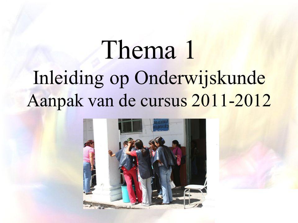 Thema 1 Inleiding op Onderwijskunde Aanpak van de cursus 2011-2012