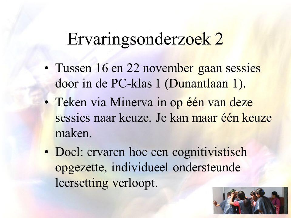 Ervaringsonderzoek 2 Tussen 16 en 22 november gaan sessies door in de PC-klas 1 (Dunantlaan 1).