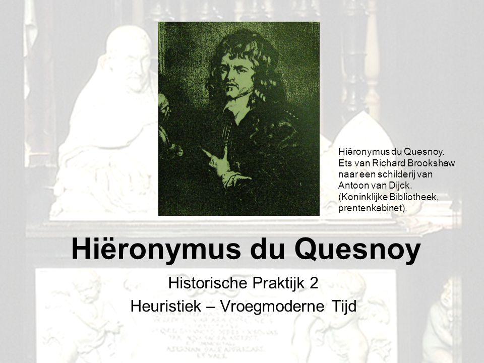 1 Hiëronymus du Quesnoy Historische Praktijk 2 Heuristiek – Vroegmoderne Tijd Hiëronymus du Quesnoy. Ets van Richard Brookshaw naar een schilderij van