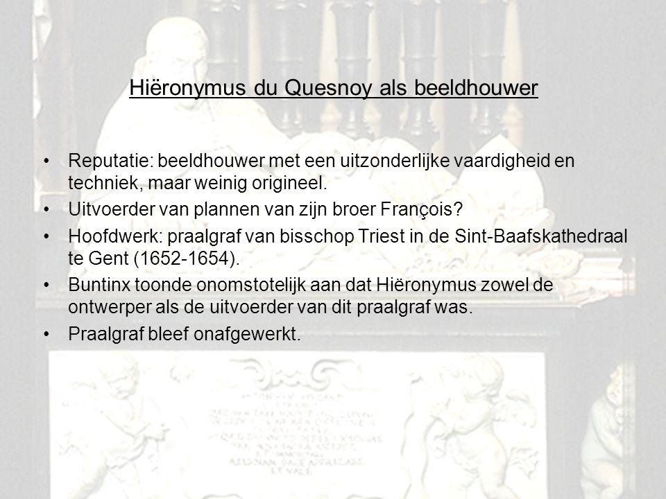 3 Hiëronymus du Quesnoy als beeldhouwer Reputatie: beeldhouwer met een uitzonderlijke vaardigheid en techniek, maar weinig origineel. Uitvoerder van p