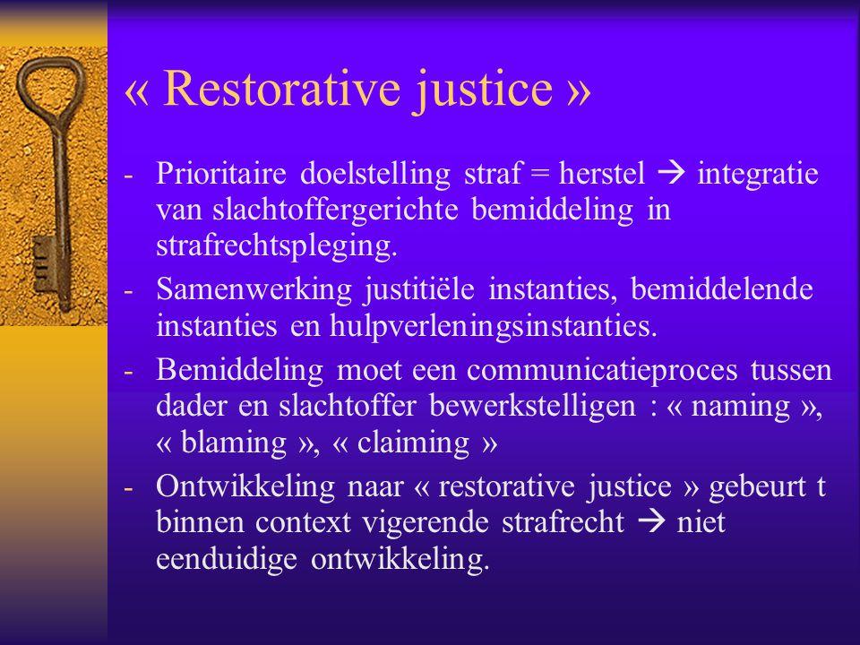 « Restorative justice » - Prioritaire doelstelling straf = herstel  integratie van slachtoffergerichte bemiddeling in strafrechtspleging. - Samenwerk