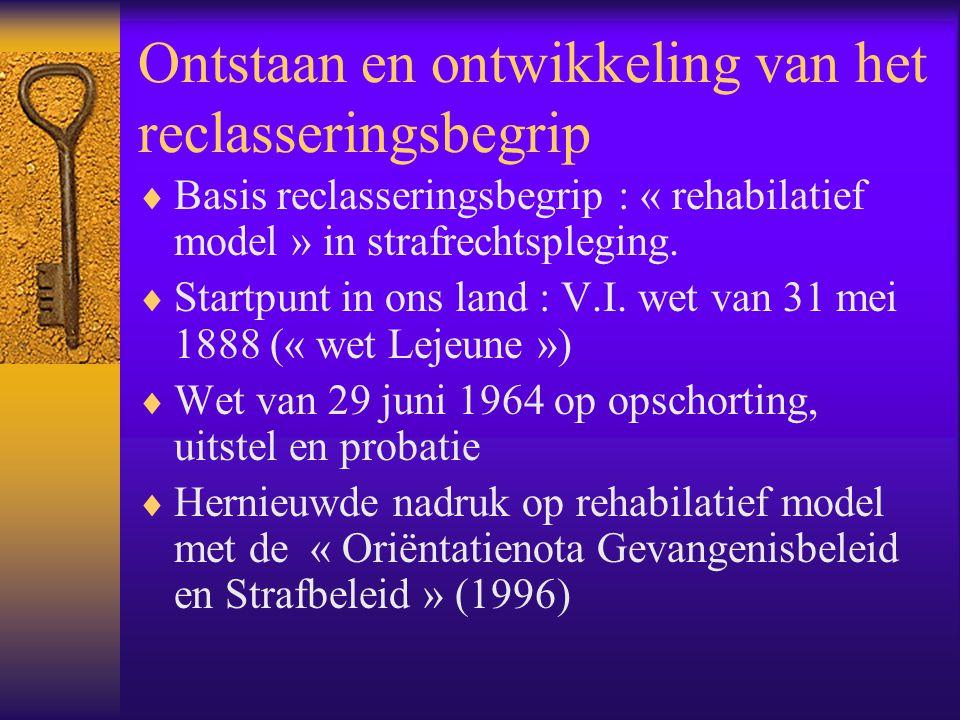 Ontstaan en ontwikkeling van het reclasseringsbegrip  Basis reclasseringsbegrip : « rehabilatief model » in strafrechtspleging.  Startpunt in ons la