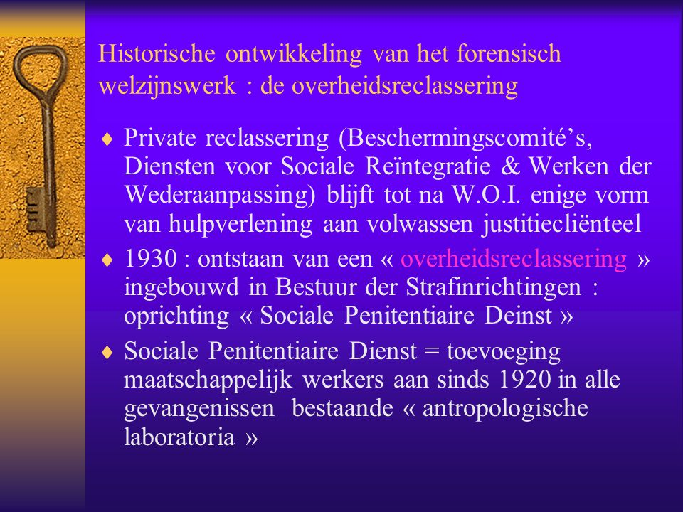 Historische ontwikkeling van het forensisch welzijnswerk : de overheidsreclassering  Private reclassering (Beschermingscomité's, Diensten voor Social