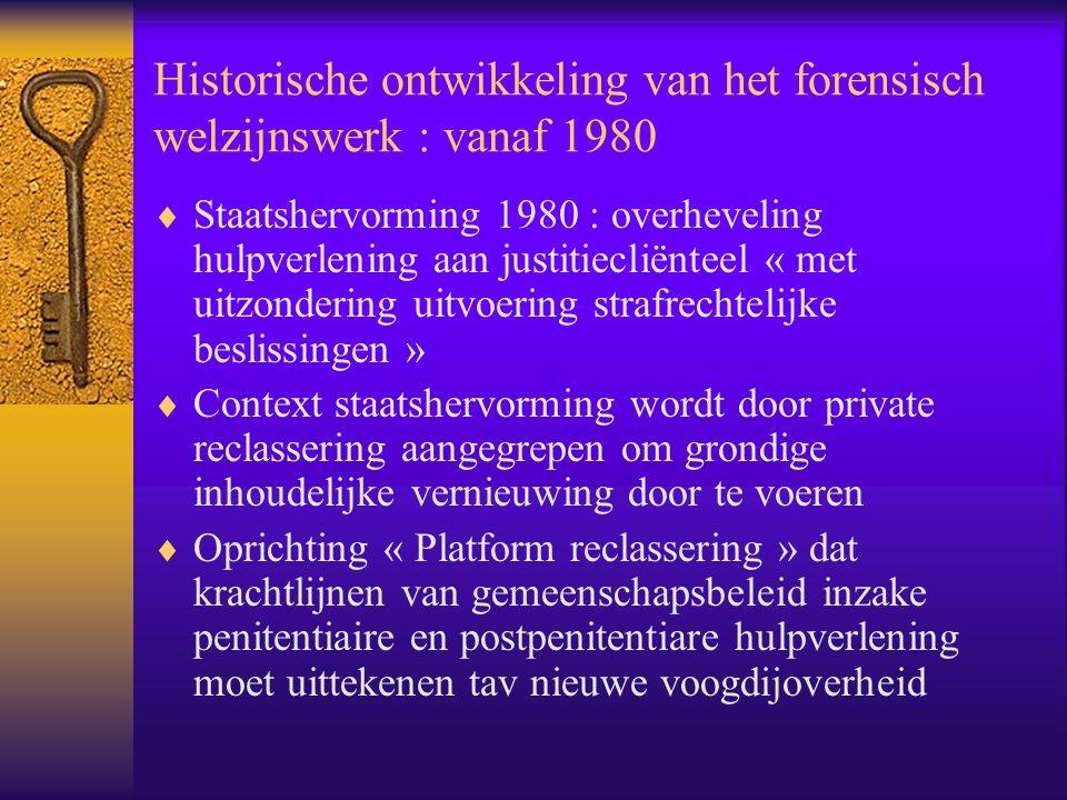 Historische ontwikkeling van het forensisch welzijnswerk : vanaf 1980  Staatshervorming 1980 : overheveling hulpverlening aan justitiecliënteel « met