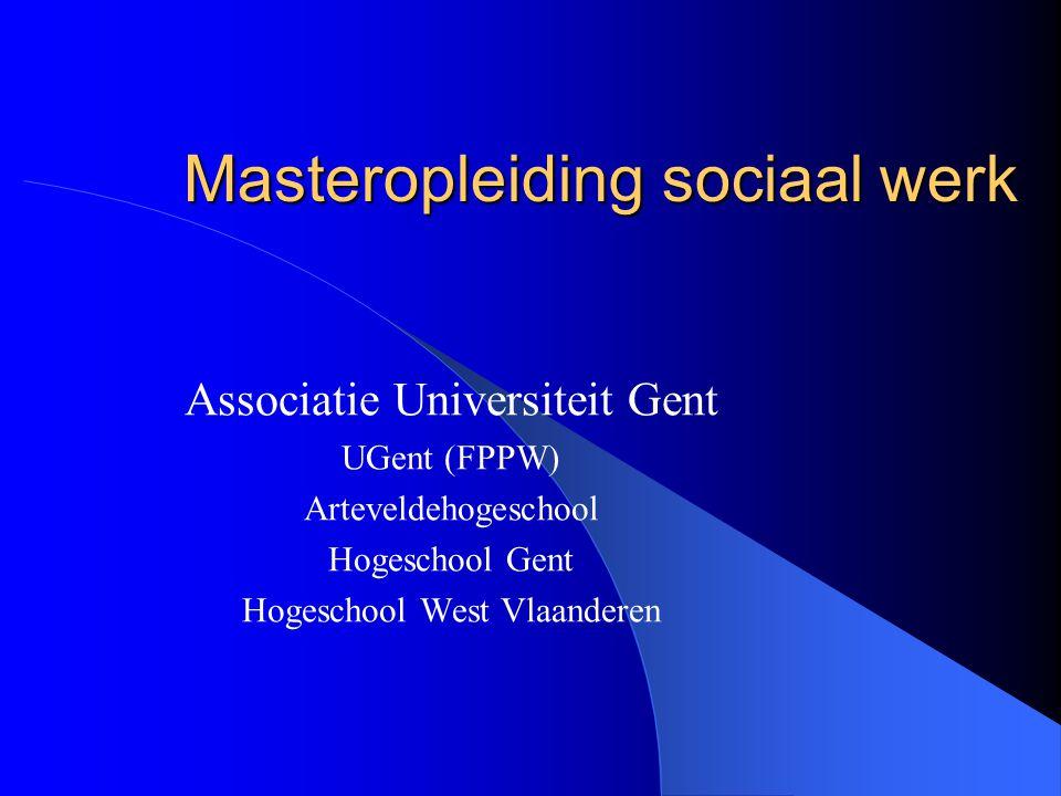 Masteropleiding sociaal werk Associatie Universiteit Gent UGent (FPPW) Arteveldehogeschool Hogeschool Gent Hogeschool West Vlaanderen