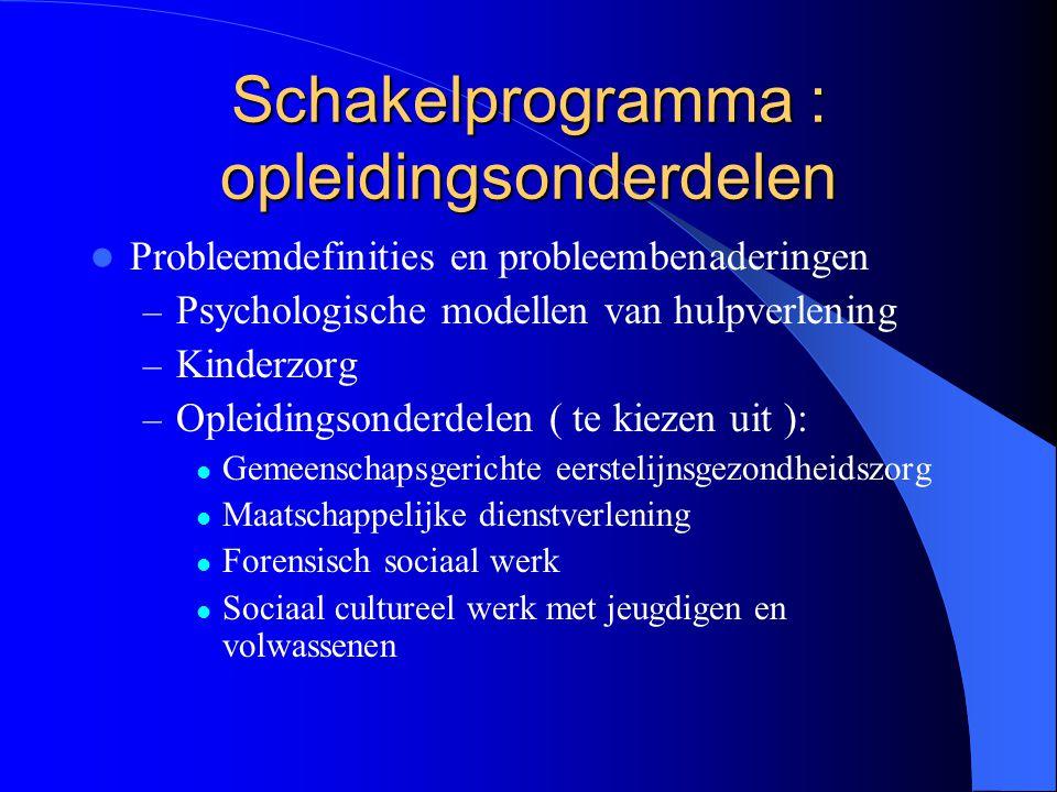 Schakelprogramma : opleidingsonderdelen Probleemdefinities en probleembenaderingen – Psychologische modellen van hulpverlening – Kinderzorg – Opleidin
