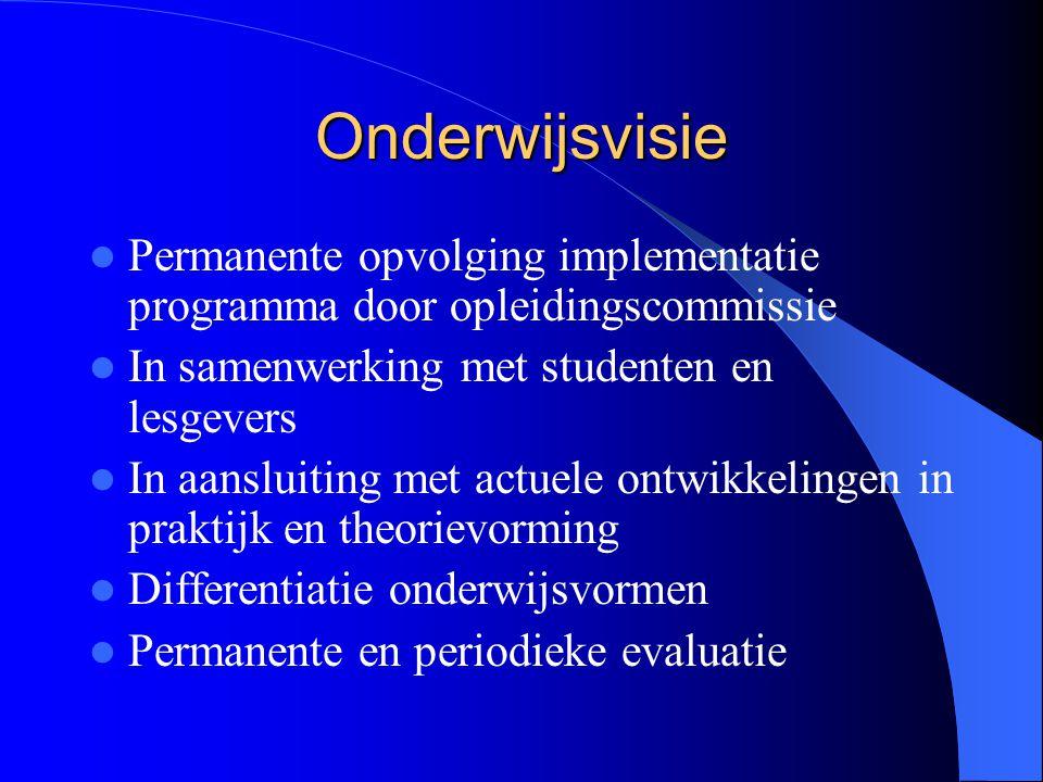 Onderwijsvisie Permanente opvolging implementatie programma door opleidingscommissie In samenwerking met studenten en lesgevers In aansluiting met act