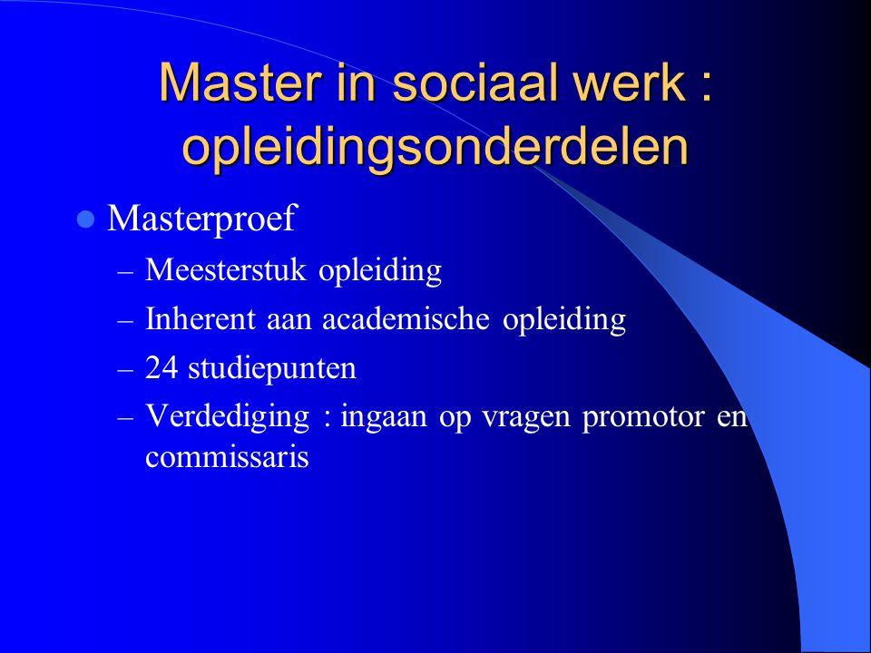 Master in sociaal werk : opleidingsonderdelen Masterproef – Meesterstuk opleiding – Inherent aan academische opleiding – 24 studiepunten – Verdediging