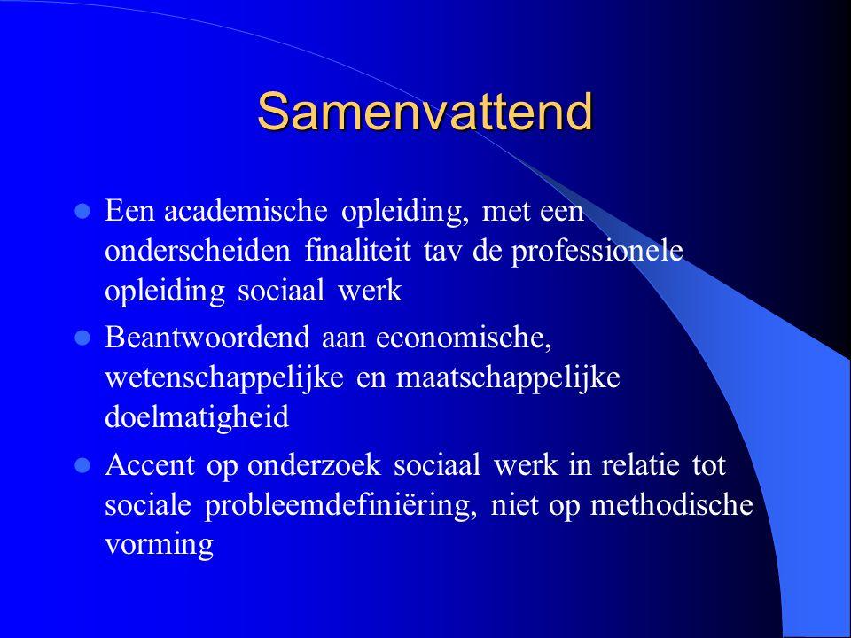 Samenvattend Een academische opleiding, met een onderscheiden finaliteit tav de professionele opleiding sociaal werk Beantwoordend aan economische, we