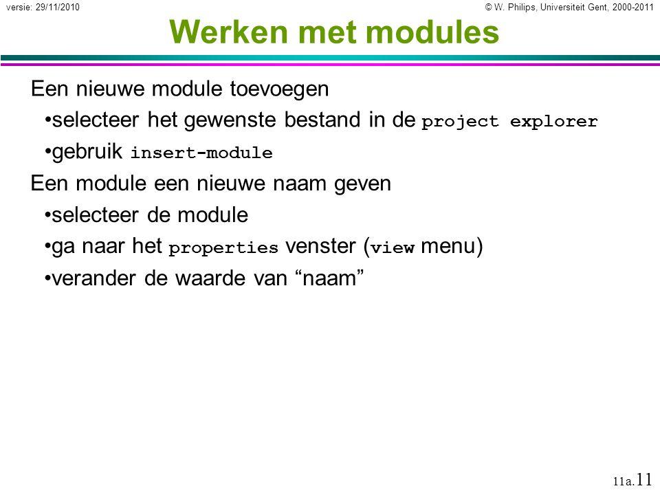 © W. Philips, Universiteit Gent, 2000-2011versie: 29/11/2010 11a. 11 Werken met modules Een nieuwe module toevoegen selecteer het gewenste bestand in