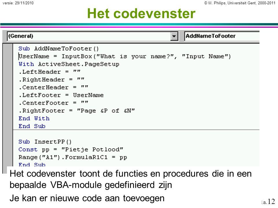 © W. Philips, Universiteit Gent, 2000-2011versie: 29/11/2010 11a. 12 Het codevenster Het codevenster toont de functies en procedures die in een bepaal