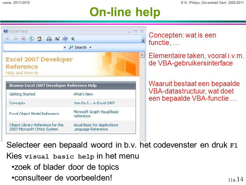 © W. Philips, Universiteit Gent, 2000-2011versie: 29/11/2010 11a. 14 On-line help Selecteer een bepaald woord in b.v. het codevenster en druk F1 Kies
