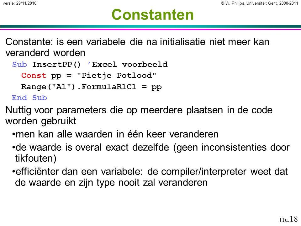 © W. Philips, Universiteit Gent, 2000-2011versie: 29/11/2010 11a. 18 Constante: is een variabele die na initialisatie niet meer kan veranderd worden S