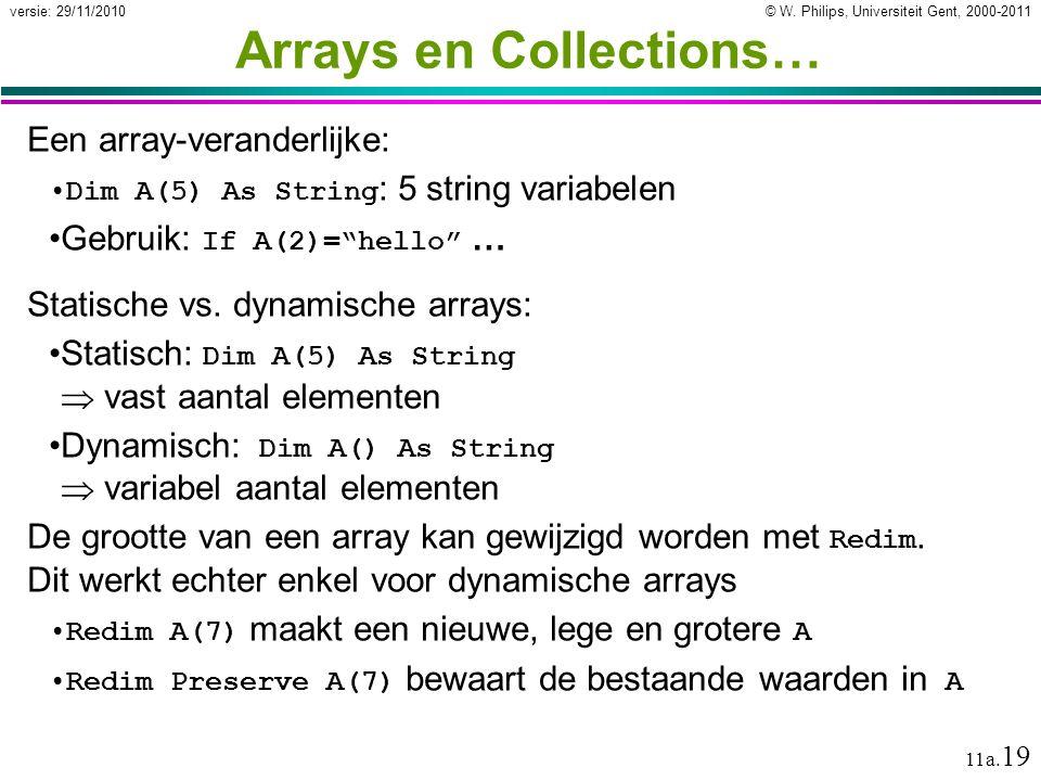 © W. Philips, Universiteit Gent, 2000-2011versie: 29/11/2010 11a. 19 Arrays en Collections… Een array-veranderlijke: Dim A(5) As String : 5 string var