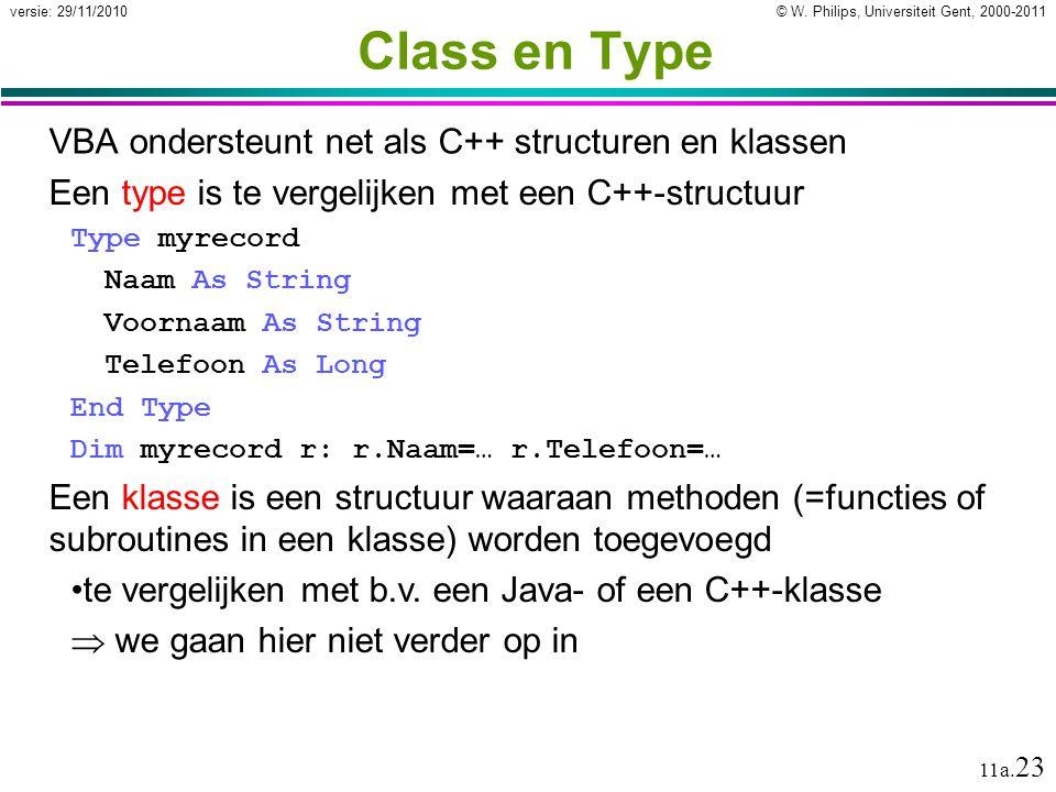 © W. Philips, Universiteit Gent, 2000-2011versie: 29/11/2010 11a. 23 Class en Type VBA ondersteunt net als C++ structuren en klassen Een type is te ve