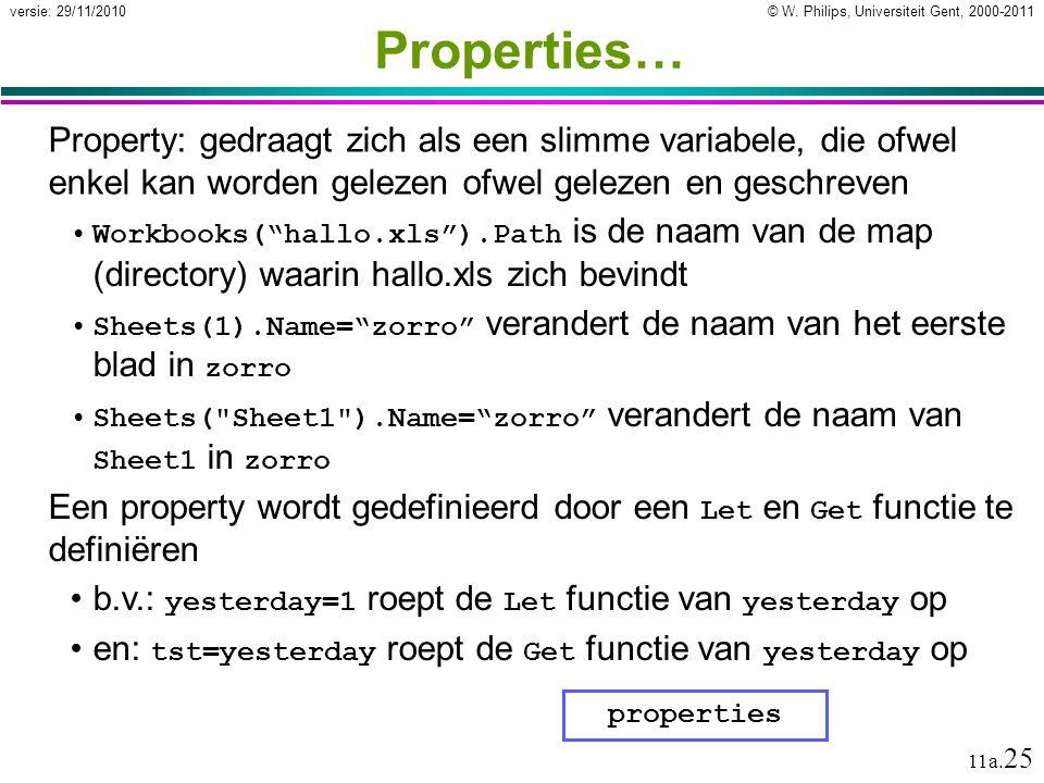 © W. Philips, Universiteit Gent, 2000-2011versie: 29/11/2010 11a. 25 Properties… Property: gedraagt zich als een slimme variabele, die ofwel enkel kan