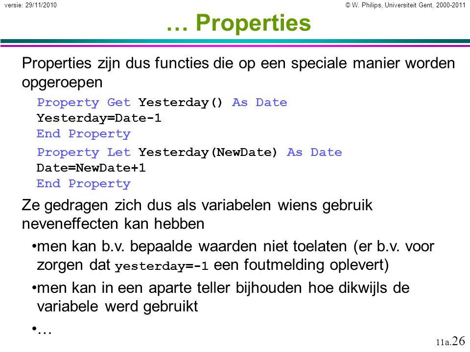 © W. Philips, Universiteit Gent, 2000-2011versie: 29/11/2010 11a. 26 … Properties Properties zijn dus functies die op een speciale manier worden opger