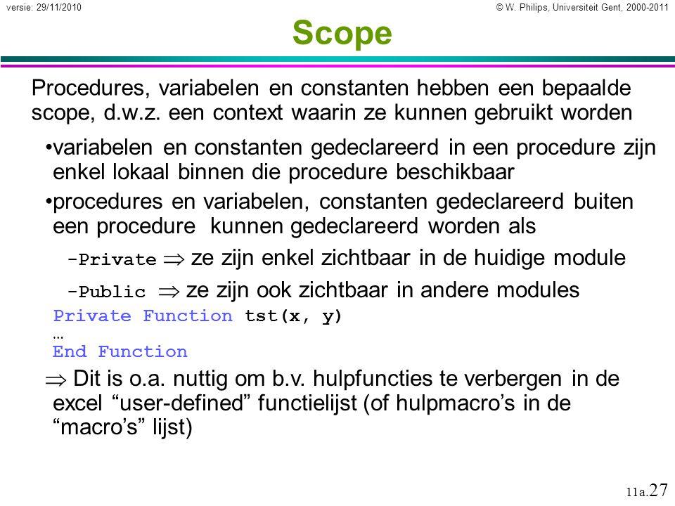 © W. Philips, Universiteit Gent, 2000-2011versie: 29/11/2010 11a. 27 Scope Procedures, variabelen en constanten hebben een bepaalde scope, d.w.z. een