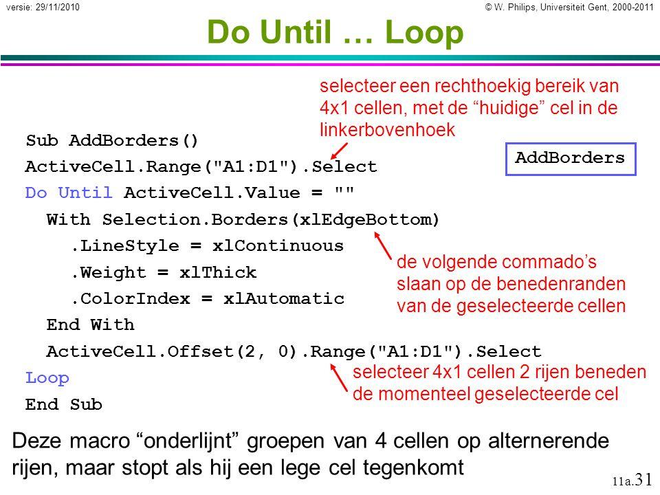 © W. Philips, Universiteit Gent, 2000-2011versie: 29/11/2010 11a. 31 Do Until … Loop Sub AddBorders() ActiveCell.Range(